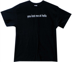 Image Closeup for Your Lost Me at Hello T-Shirt