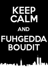Image for Keep Calm and Fuhgedda Boudit Poster