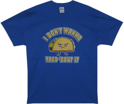 Image for I Don't Wanna Taco 'Bout It T-Shirt