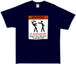 Image for Warning To Avoid Injury Don't Tell Me How to Do My Job T-Shirt