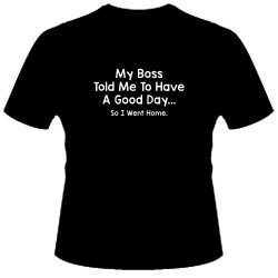 My Boss Told Me to Have a Good Day... T-Shirt