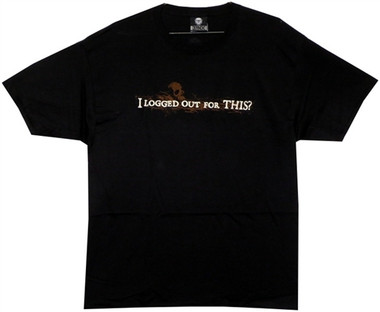 Image for I Logged Out for This? T-Shirt