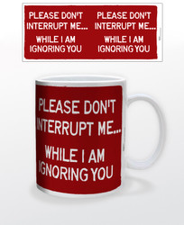Image for Please Don't Interrupt Me While I Am Ignoring You Coffee Mug