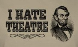 Image for Abraham Lincoln I Hate Theatre Girls T-Shirt
