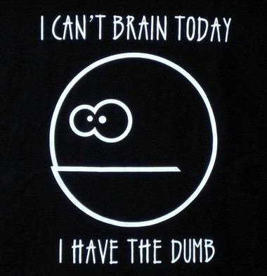 Image for I Can't Brain Today. I Have the Dumb T-Shirt