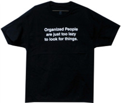 Organized People are Just Too Lazy to Look for Things T-Shirt