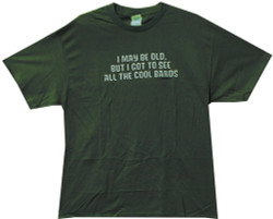 Image Closeup for I may be Old but I got to see all the Cool Bands T-Shirt