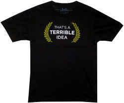 Image Closeup for That's a Terrible Idea T-Shirt