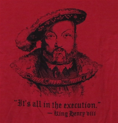 Image for Henry the VIII It's All in the Execution T-Shirt