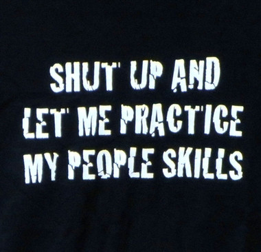 Image for Funny T-Shirt - Shut Up and Let Me Practice My People Skills