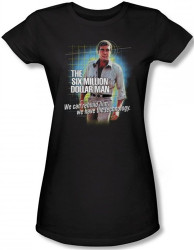 Image for Six Million Dollar Man We Have the Technology Girls Shirt