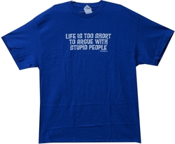 Image Closeup for Life is Too Short to Argue With Stupid People T-Shirt