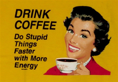 Image for Drink Coffee. Do Stupid Things Faster with More Energy T-Shirt