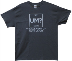 Image Closeup for Um? The Element of Confusion T-Shirt