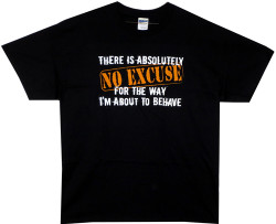 Image Closeup for There's No Excuse for the Way I'm About to Behave T-Shirt