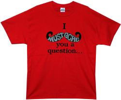 Image Closeup for I Mustache You a Question T-Shirt