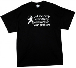 Let Me Drop Everything and Work on Your Problem T-Shirt Image 2
