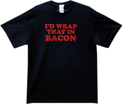 Image for I'd Wrap That in Bacon T Shirt