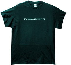 """Image for I""""m Looking to Trade Up T Shirt"""