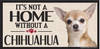 Its Not A Home Without A CHIHUAHUA Wood Sign