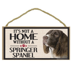 Its Not A Home Without A SPRINGER SPANIEL Wood Sign