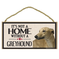 Its Not A Home Without A GREYHOUND Wood Sign