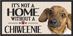 Its Not A Home Without A CHIWEENIE Wood Sign