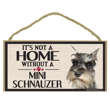 Its Not A Home Without A MINI SCHNAUZER Wood Sign