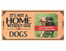 Its Not A Home Without Our Dogs Wood Sign