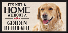 Its Not A Home Without A GOLDEN RETRIEVER Wood Sign