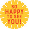 So Happy to See You Circle Floor Decal - Adhesive Vinyl Sticker