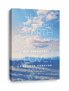 Canvas Print of Psalm 136  -  Spread out the earth above the water