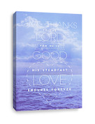 Psalm 136 Canvas Print - Give thanks to the Lord for He is Good