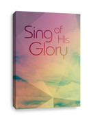Sing of His Glory Christian Canvas Print