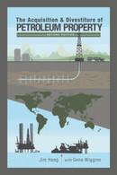 The Acquisition & Divestiture of Petroleum Property, Second Edition