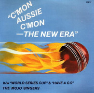 MOJO SINGERS  -   C'mon Aussie c'mon (The New Era)/ World Series Cup/ Have a go (G83332/7s)