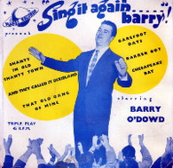 O'DOWD,BARRY  -  SING IT AGAIN BARRY Shanty in old shanty town/ And they called it dixieland/ That old gang of mine/ Barefoot days/ Barrer boy/ Chespeake Bay (61598/7EP)