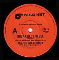 MAJOR MATCHBOX  -   Rockabilly rebel/ Everybody needs a little love (49216/7s)
