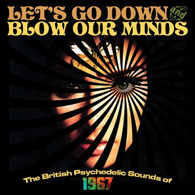 VARIOUS - LET'S GO DOWN & BLOW OUR MINDS : THE BRITISH PSYCHEDELIC SOUNDS OF 1967 (3CD BOX)    (CD25184/CD)