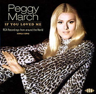 MARCH/PEGGY - IF YOU LOVED ME : RCA RECORDINGS FROM AROUND THE WORLD 1963-1969     (CD25603/CD)