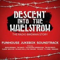 RADIO BIRDMAN - DESCENT INTO THE MAELSTROM : THE RADIO BIRDMAN STORY (FUNHOUSE JUKEBOX SOUNDTRACK)    (CD25683/CD)