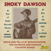 DAWSON/SMOKY - SINGS AND TELLS OF BUSHRANGERS, THE OUTBACK AND FAMOUS COUNTRY SONGS    (CD25676/CD)