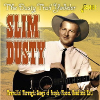 DUSTY/SLIM (THE DUSTY TRAIL YODELER) - TRAVELLINÕ THROUGH : SONGS OF PEOPLE, PLACES, ROAD & RAIL    (CD25689/CD)