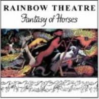 RAINBOW THEATRE - FANTASY OF HORSES    (CD17085/CD)