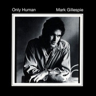 GILLESPIE/MARK - ONLY HUMAN (2CD)    (CD23027/CD)