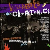 VARIOUS - LULLABIES FOR CATATONICS : A JOURNEY THROUGH THE BRITISH AVANT-POP/ART-ROCK SCENE 1967-74 (3CD    (CD25758/CD)