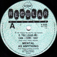 MENTAL AS ANYTHING  -   If you leave can I come too?/ Assault and flattery (G78273/7s)