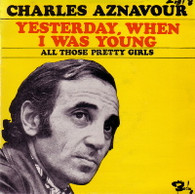 AZNAVOUR,CHARLES  -  YESTERDAY WHEN I WAS YOUNG Yesterday when I was young/ All those pretty young girls/ You've got the learn/ Somewhere (59541/7EP)