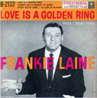 LAINE,FRANKIE  -  LOVE IS A GOLDEN RING AND OTHER HITS Love is a golden ring/ There's not a moment to spare/ After you've gone/ Lullaby in rhythm (62546/7EP)