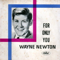 NEWTON,WAYNE  -  FOR ONLY YOU Only you/ Danke schoen/ Hello dolly/ Shangri-la (G81656/7EP)